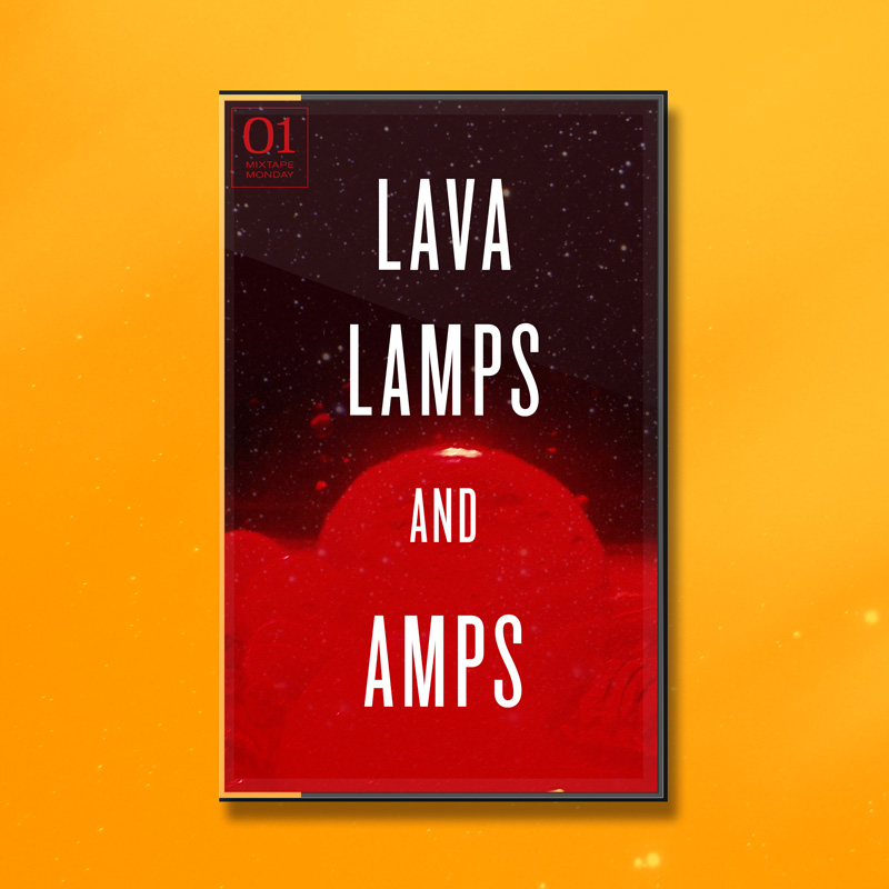 Mixtape Monday - Lava Lamps and Amps - 01