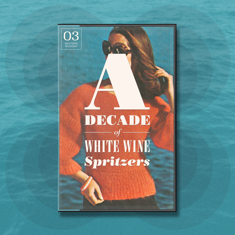 Mixtape Monday - 03 A Decade of White Wine Spritzers